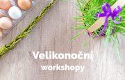 Tvořivé velikonoční workshopy a dílny